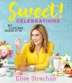 SWEET! CELEBRATIONS : A MY CUPCAKE ADDICTION COOKBOOK HC
