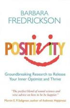 POSITIVITY : GROUNDBREAKING RESEARCH TO RELEASE YOUR INNER OPTIMIST AND THRIVE Paperback