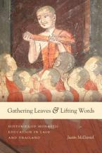 GATHERING LEAVES AND LIFTING WORDS : HISTORIES OF BUDDHIST MONASTIC EDUCATION IN LAOS AND THAILAND Paperback