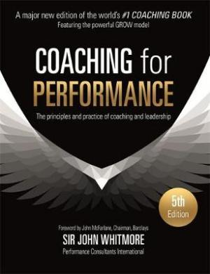 COACHING FOR PERFORMANCE : THE PRINCIPLES AND PRACTICE OF COACHING AND LEADERSHIP Paperback