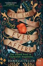 ALL THE EVER AFTERS : THE UNTOLD STORY OF CINDERELLA'S STEPMOTHER Paperback