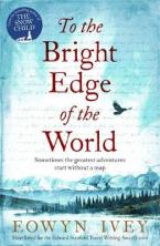 TO THE BRIGHT EDGE OF THE WORLD  Paperback