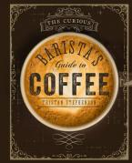 THE CURIOUS BARISTA'S GUIDE TO COFFEE  HC