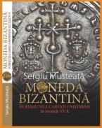 Moneda Bizantina in regiunile Carpato-Nistrene in secolele VI-X