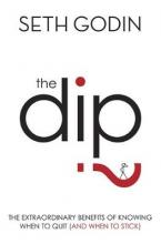 THE DIP THE EXTRAORDINARY BENEFITS OF KNOWING WHEN TO QUIT (AND WHEN TO STICK) Paperback