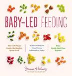 BABY- LED FEEDING : A Natural Way to Raise Happy, Independent Eaters Paperback