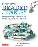 CREATIVE BEADED JEWELRY : 33 EXQUISITE DESIGNS INSPIRED BY THE ARTS OF CHINA, JAPAN, INDIA AND TIBET Paperback
