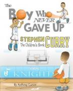 STEPHEN CURRY: THE BOY WHO NEVER GAVE UP - THE CHILDREN'S BOOK Paperback