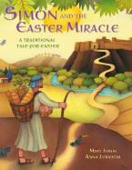 SIMON AND THE EASTER MIRACLE: A TRADITIONAL TALE OF EASTER Paperback