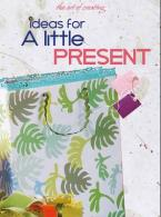 THE ART OF CREATING : IDEAS FOR A LITTLE PRESENT Paperback