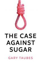 THE CASE AGAINST SUGAR  Paperback