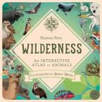 WILDERNESS : AN INTERACTIVE ATLAS OF ANIMALS HC