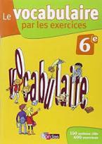 LE VOCABULAIRE PAR LES EXERCICES 6E