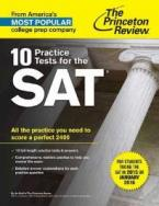 10 PRACTICE TESTS FOR THE SAT: ALL THE PRACTICE YOU NEED TO SCORE A PERFECT 2400