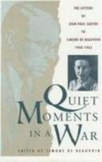 QUIET MOMENTS IN A WAR THE LETTERS OF JEAN-PAUL SARTRE TO SIMONE DE BEAUVOIR, 1940-63 Paperback B FORMAT