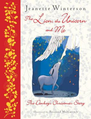 THE LION, THE UNICORN AND ME (THE DONKEY'S CHRISTMAS STORY) HC