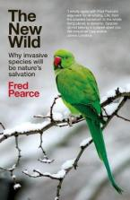 THE NEW WILD : WHY INVASIVE SPECIES WILL BE NATURE'S SALVATION Paperback