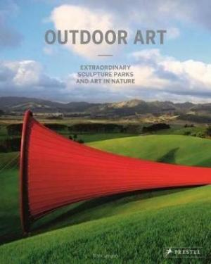 OUTDOOR ART : EXTRAORDINARY SCULPTURE PARKS AND ART IN NATURE HC
