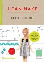 I CAN MAKE DOLL CLOTHES : EASY TO FOLLOW PATTERNS TO MAKE CLOTHES AND ACCESSORIES FOR YOUR FAVOURITE DOLL HC