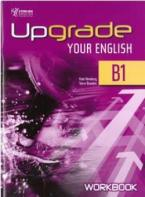 UPGRADE YOUR ENGLISH B1 WORKBOOK