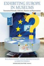 EXHIBITING EUROPE IN MUSEUMS: TRANSNATIONAL NETWORKS, COLLECTIONS, NARRATIVES, AND REPRESENTATIONS  HC