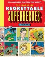 THE LEAGUE OF REGRETTABLE SUPERHEROES: HALF BAKED HEROES FROM COMIC BOOK HISTORY Paperback