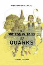 THE WIZARD OF QUARKS : A FANTASY OF PRACTICAL PHYSICS HC