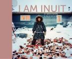 I AM NUIT : PORTRAITS OF PLACES AND PEOPLE OF THE ARCTIC HC