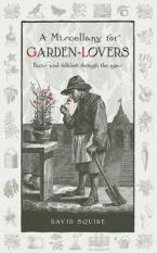 A MISCELLANY FOR GARDEN - LOVERS : FACTA AND FOLKLORE THROUGH THE AGES HC