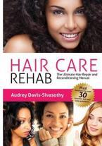 HAIR CARE REHAB : THE ULTIMATE HAIR REPAIR & RECONDITIONING MANUAL Paperback