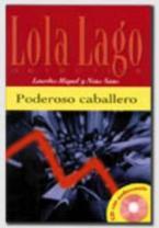 LOLA LAGO 1: PODEROSO CABALLERO (+ CD)