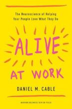 ALIVE AT WORK : THE NEUROSCIENCE OF HELPING YOUR PEOPLE LOVE WHAT THEY DO Paperback