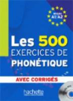 LES 500 EXERCICES DE PHONETIQUE A1 + A2 (+ CD + CORRIGES)
