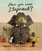 HAVE YOU SEEN ELEPHANT ?  HC