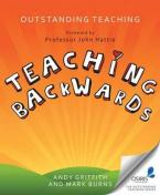OUTSTANDING TEACHING: TEACHING BACKWARDS  Paperback
