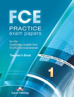 FCE PRACTICE EXAM PAPERS 1 TEACHER'S BOOK  2015 REVISED