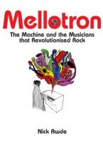 MELLOTRON : THE MACHINED AND THE MUSICIANS THAT REVOLUTIONIZED ROCK HC