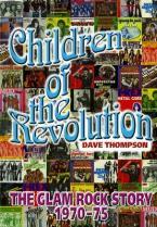 CHILDREN OF THE REVOLUTION : THE GLAM ROCK ENCYCLOPEDIA HC