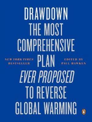 DRAWDOWN : The Most Comprehensive Plan Ever Proposed to Reverse Global Warming Paperback