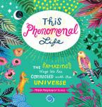 THIS PHENOMENAL LIFE : THE AMAZING WAYS WE ARE CONNECTED WITH OUR UNIVERSE HC
