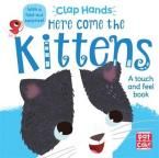 HERE COME THE KITTENS: A TOUCH-AND-FEEL BOARD BOOK WITH A FOLD-OUT SURPRISE (CLAP HANDS)  HC BBK
