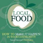 LOCAL FOOD : HOW TO MAKE IT HAPPEN IN YOUR COMMUNITY Paperback