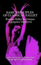 BASIC PRINCIPLES OF CLASSICAL BALLET : RUSSIAN BALLET TECHNIQUE Paperback