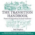 THE TRANSITION HANDBOOK : FROM OIL DEPENDENCY TO LOCAL RESILIENCE Paperback