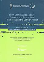 South-Eastern Europe Today: Problems and Perspectives. The Greek and the German Aspect