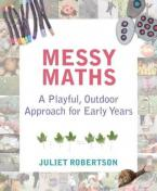 MESSY MATHS : A PLAYFUL, OUTDOOR APPROACH FOR EARLY YEARS Paperback