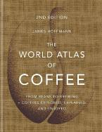 THE WORLD ATLAS OF COFFEE From beans to brewing - coffees explored, explained and enjoyed HC