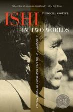 ISHI IN TWO WORLDS : A BIOGRAPHY OF THE LAST WILD INDIAN IN NORTH AMERICA Paperback B