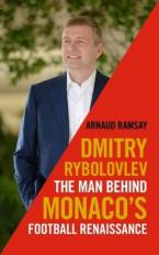 DIMITRY RYBOLOVLEV : The Man Behind Monaco's Football Renaissance HC