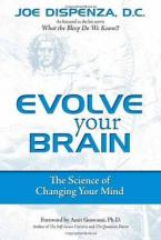EVOLVE YOUR BRAIN : THE SCIENCE OF CHANGING YOUR MIND Paperback